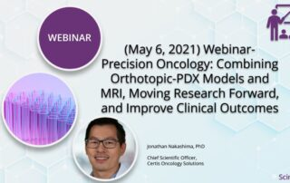 (May 6, 2021) Webinar- Precision Oncology- Combining Orthotopic-PDX Models and MRI, Moving Research Forward, and Improve Clinical Outcomes